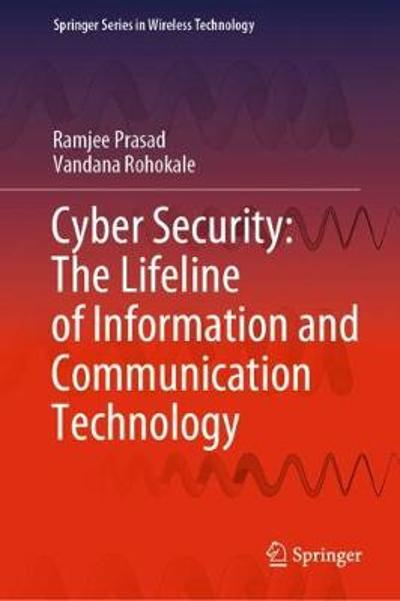 Cyber Security: The Lifeline of Information and Communication Technology - Ramjee Prasad