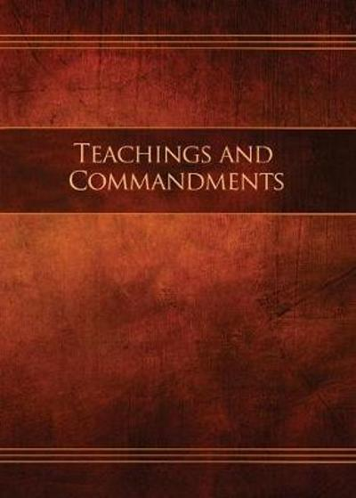 Teachings and Commandments, Book 1 - Teachings and Commandments - Restoration Scriptures Foundation