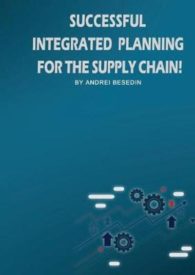 Successful Integrated Planning for the Supply Chain! - Andrei Besedin