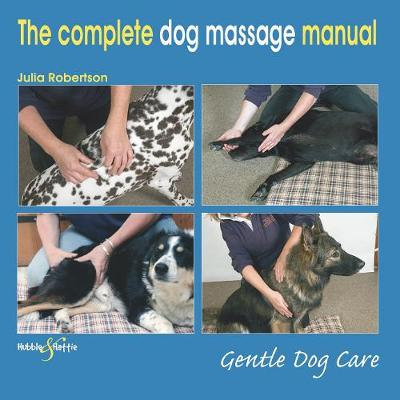 The Complete Dog Massage Manual - Julia Robertson