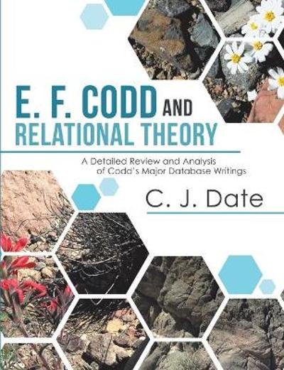 E. F. Codd and Relational Theory - Chris J Date