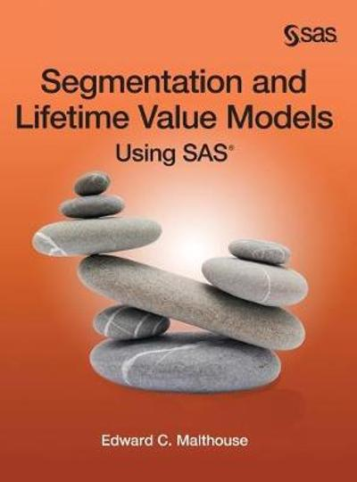 Segmentation and Lifetime Value Models Using SAS (Hardcover edition) - Edward C Malthouse