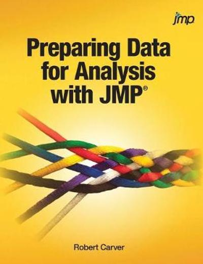 Preparing Data for Analysis with JMP (Hardcover edition) - Robert Carver