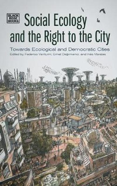 Social Ecology and the Right to the City - Towards Ecological and Democratic Cities - Federico Venturini