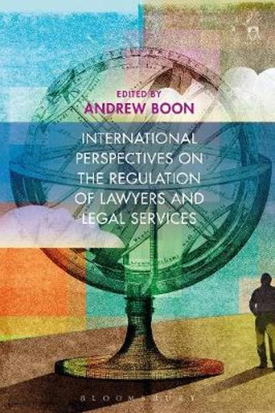 International Perspectives on the Regulation of Lawyers and Legal Services - Professor Andrew Boon