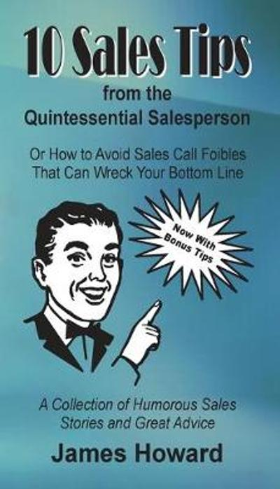 10 Sales Tips From The Quintessential Salesperson - James Howard