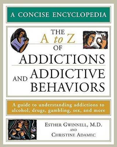 The A to Z of Addictions and Addictive Behaviors - Esther Gwinnell