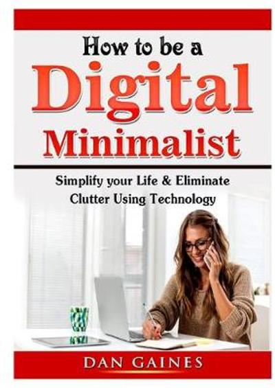 How to Be a Digital Minimalist - Dan Gaines