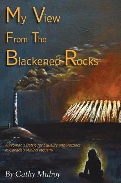 My View from the Blackened Rocks - Cathy Mulroy