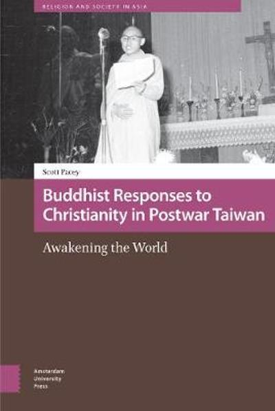 Buddhist Responses to Christianity in Postwar Taiwan - Scott Pacey