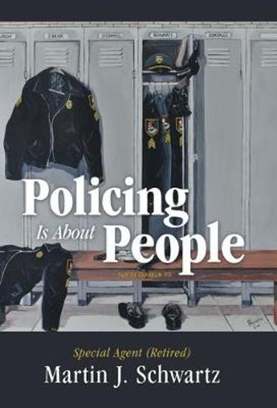Policing Is About People - Martin J Schwartz