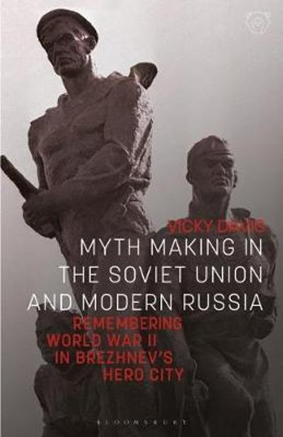 Myth Making in the Soviet Union and Modern Russia - Vicky Davis