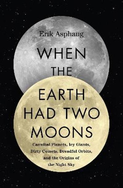 When the Earth Had Two Moons - Erik Asphaug
