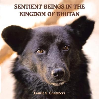 Sentient Beings in the Kingdom of Bhutan - Laurie S Chambers