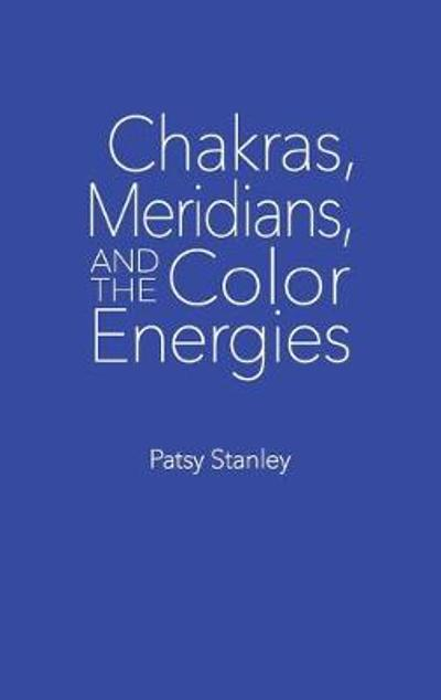Chakras, Meridians, and the Color Energies - Patsy Stanley