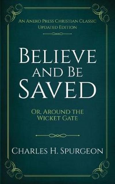 Believe and Be Saved - Charles H Spurgeon