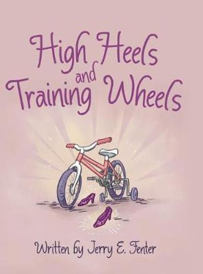 High Heels and Training Wheels - Jerry E Fenter