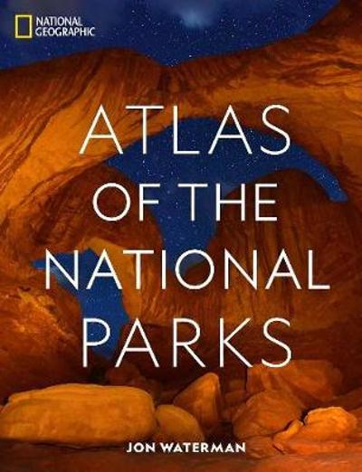 National Geographic Atlas of the National Parks - Jonathan Waterman