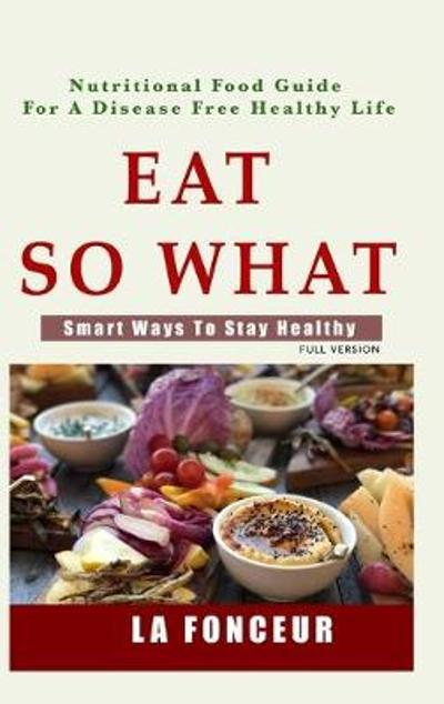 Eat So What! Smart Ways To Stay Healthy (Full Color Print) - La Fonceur