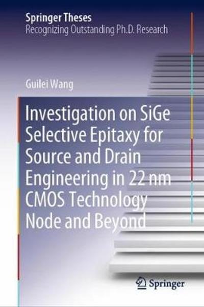Investigation on SiGe Selective Epitaxy for Source and Drain Engineering in 22 nm CMOS Technology Node and Beyond - Guilei Wang