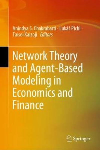 Network Theory and Agent-Based Modeling in Economics and Finance - Anindya S. Chakrabarti