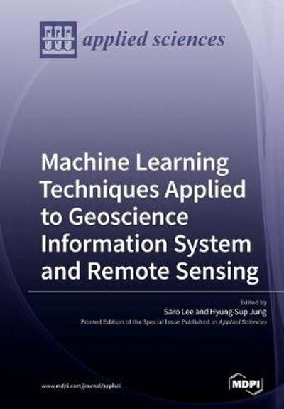 Machine Learning Techniques Applied to Geoscience Information System and Remote Sensing - Saro Lee