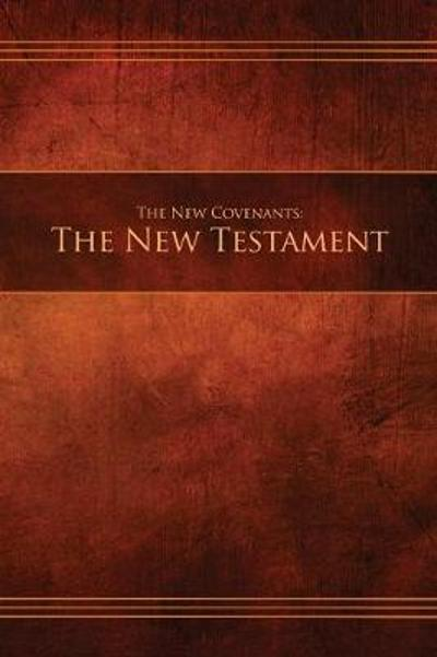 The New Covenants, Book 1 - The New Testament - Restoration Scriptures Foundation