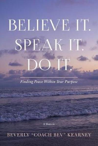 Believe It. Speak It. Do It. - Beverly Kearney