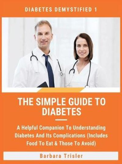 The Simple Guide To Diabetes - Barbara Trisler