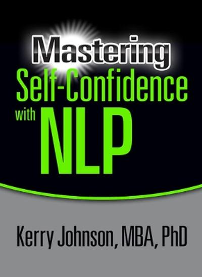 Mastering Self-Confidence with NLP - Kerry Johnson
