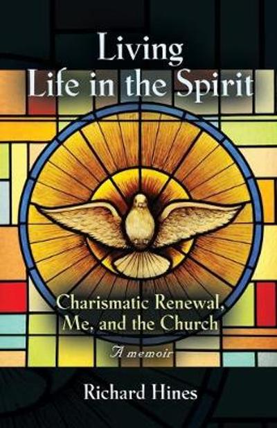 Living Life in the Spirit - Richard Hines