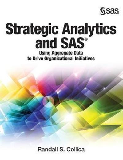 Strategic Analytics and SAS - Randall S Collica
