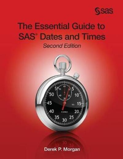 The Essential Guide to SAS Dates and Times, Second Edition (Hardcover edition) - Derek P Morgan