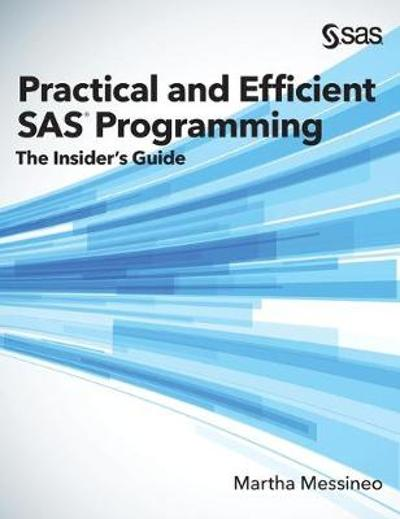 Practical and Efficient SAS Programming - Martha Messineo