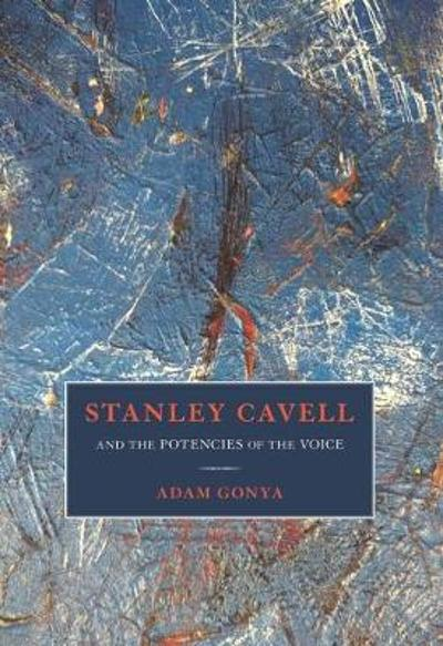 Stanley Cavell and the Potencies of the Voice - Gonya Adam Gonya