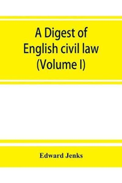 A Digest of English civil law (Volume I) - Edward Jenks