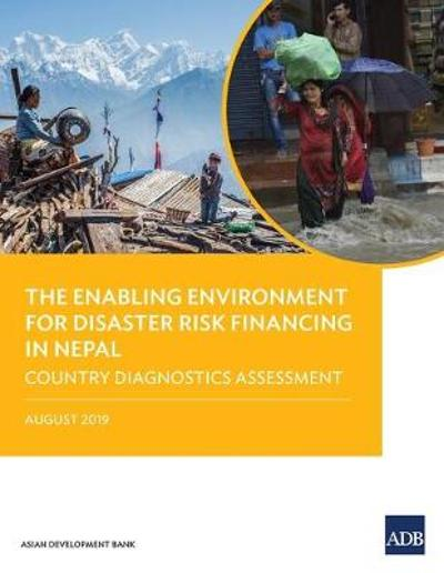 The Enabling Environment for Disaster Risk Financing in Nepal - Asian Development Bank