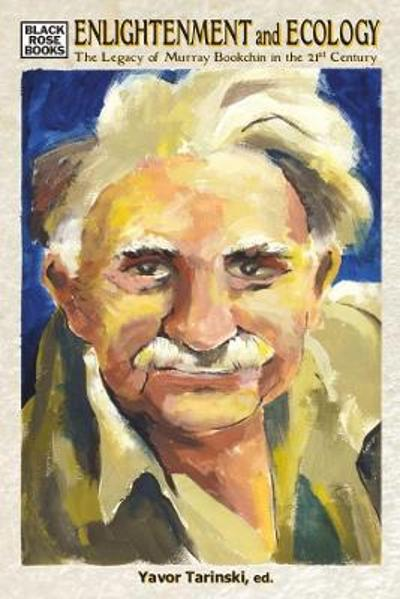 Enlightenment and Ecology - The Legacy of Murray Bookchin in the 21st Century - Bruce Wilson