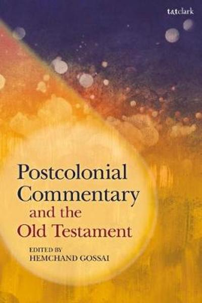 Postcolonial Commentary and the Old Testament - Hemchand Gossai