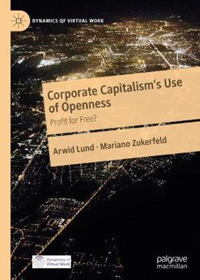 Corporate Capitalism's Use of Openness - Arwid Lund