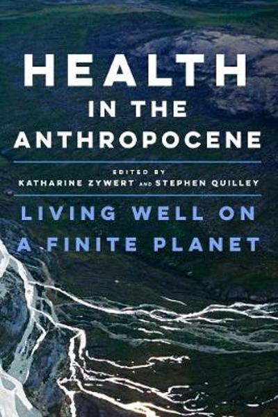 Health in the Anthropocene - Katharine Zywert
