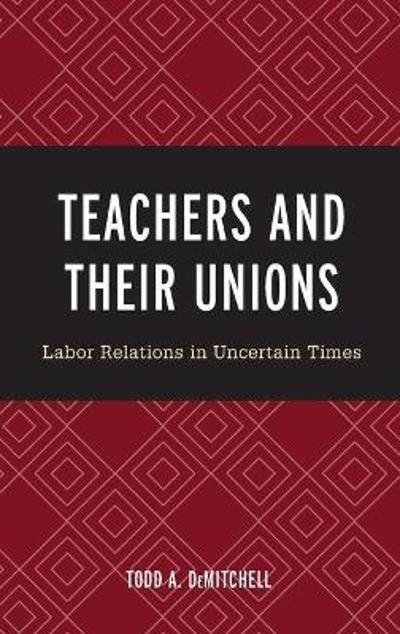 Teachers and Their Unions - Todd A. DeMitchell