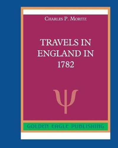 Travels in England in 1782 - Charles P Moritz