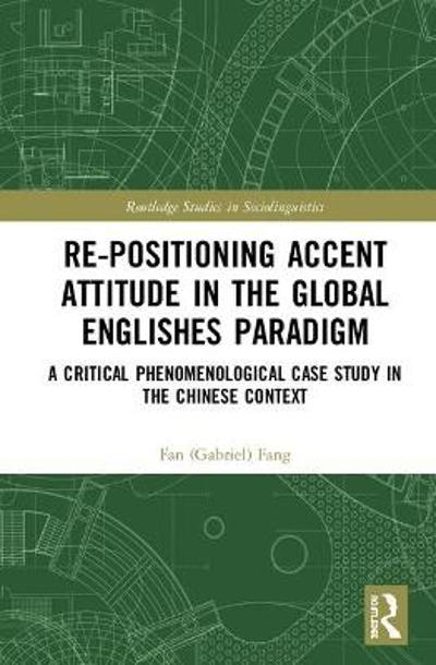 Re-positioning Accent Attitude in the Global Englishes Paradigm - Fan Fang