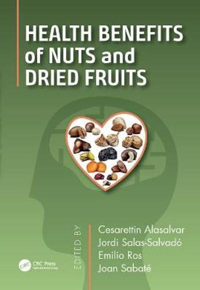 Health Benefits of Nuts and Dried Fruits - Cesarettin Alasalvar