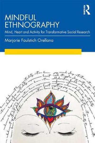 Mindful Ethnography - Marjorie Faulstich Orellana