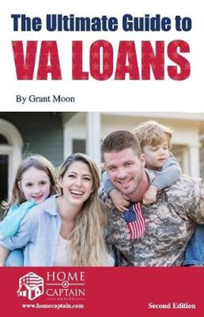 The Ultimate Guide to VA Loans, 2nd Edition - Grant Moon
