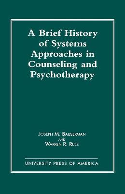 A Brief History of Systems Approaches in Counseling and Psychotherapy - Joseph M. Bauserman