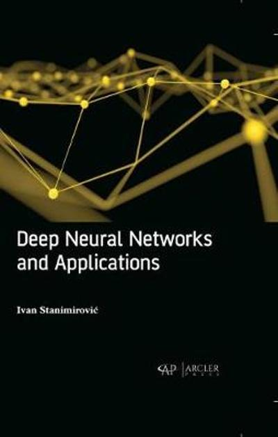 Deep Neural Networks and Applications - Ivan Stanimirovic