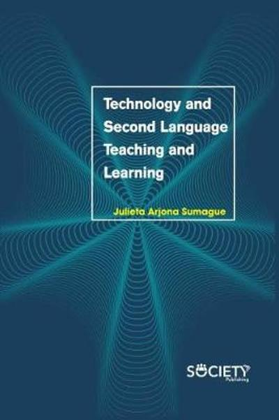 Technology and Second Language Teaching and Learning - Julieta Arjona Sumague